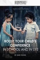 Boost Your Child's Confidence In School and in Life ebook by Jean Young