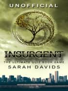 Insurgent - The Ultimate Quiz Book Game ebook by Sarah Davids
