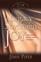The Legacy of sovereign joy ebook by JOHN PIPER