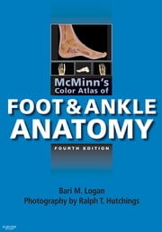 McMinn's Color Atlas of Foot and Ankle Anatomy E-Book ebook by Ralph T. Hutchings, Bari M. Logan, MA FMA Hon MBIE MAMAA