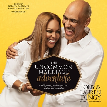 The Uncommon Marriage Adventure - A Daily Journey to Draw You Closer to God and Each Other audiobook by Tony Dungy,Lauren Dungy,Nathan Whitaker