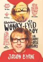 Adventures of a Wonky Eyed Boy ebook by Jason Byrne