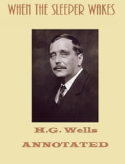 When the Sleeper Wakes (Annotated) ebook by H.G. Wells