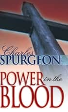 Power In The Blood ebook by Charles Spurgeon