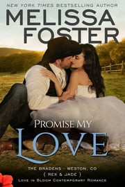 Promise My Love (Love in Bloom: The Bradens ) - Rex & Jade Wedding Novella ebook by Melissa Foster