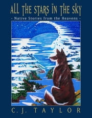 All the Stars in the Sky - Native Stories from the Heavens ebook by C.J. Taylor