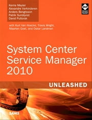System Center Service Manager 2010 Unleashed ebook by Kerrie Meyler, Alexandre Verkinderen, Anders Bengtsson,...