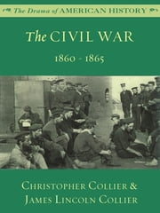 The Civil War: 1860 - 1865 ebook by James Lincoln Collier,Christopher Collier