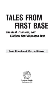Tales From First Base - The Best, Funniest, and Slickest First Basemen Ever ebook by Brad Engel,Wayne Stewart