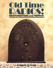 Old Time Radios! Restoration and Repair ebook by Joseph J. Carr