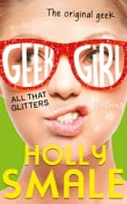 All That Glitters (Geek Girl, Book 4) 電子書 by Holly Smale
