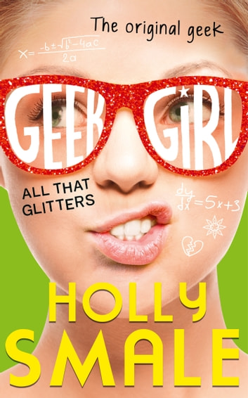 All That Glitters (Geek Girl, Book 4) eBook by Holly Smale
