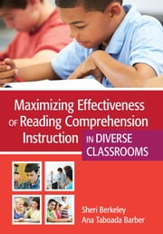 Maximizing Effectiveness of Reading Comprehension Instruction in Diverse Classrooms ebook by Sheri Berkeley, Ph.D.,Ana Taboada Barber, Ph.D.