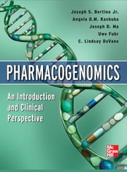 Pharmacogenomics An Introduction and Clinical Perspective ebook by Joseph S. Bertino,Angela Kashuba,Joseph D. Ma,Uwe Fuhr,C. Lindsay DeVane