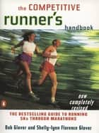 The Competitive Runner's Handbook - The Bestselling Guide to Running 5Ks through Marathons ebook by Bob Glover, Shelly-lynn Florence Glover