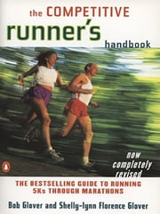 The Competitive Runner's Handbook - The Bestselling Guide to Running 5Ks through Marathons ebook by Bob Glover,Shelly-lynn Florence Glover