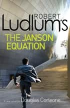 Robert Ludlum's The Janson Equation ebook by Robert Ludlum, Douglas Corleone