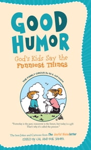 Good Humor: God's Kids Say the Funniest Things - The Best Jokes and Cartoons from The Joyful Noiseletter ebook by Cal Samra,Rose Samra