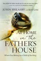 At Home in the Father's House ebook by Sheasby,Gire