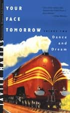 Your Face Tomorrow: Dance and Dream (Vol. 2) ebook by Javier Marías, Margaret Jull Costa