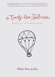 The Twenty-One Balloons (Puffin Modern Classics) ebook by William Pene du Bois