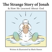 The Strange Story of Jonah - & How He Learned About God ebook by Mark Sisson