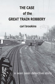 The Case of the Great Train Robbery ebook by Carl Brookins