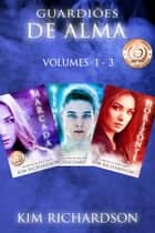 Guardiões de Alma volumes 1: 3 ebook by Kim Richardson