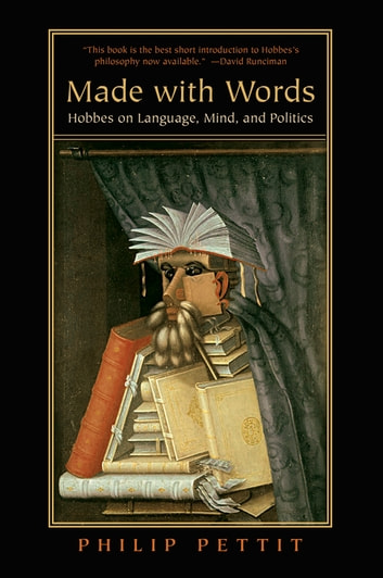 Made with Words - Hobbes on Language, Mind, and Politics ebook by Philip Pettit
