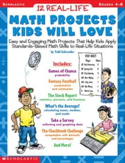 12 Real-Life Math Projects Kids Will Love: Easy and Engaging Math Projects That Help Kids Apply Standards-Based Math Skills to Real-Life Situations ebook by Schroeder, Todd