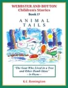 Animal Tails ~ The Goat Who Lived in a Tree and other Dumb Ideas (Book 17) ebook by KC Remington