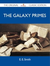 The Galaxy Primes - The Original Classic Edition ebook by Smith E