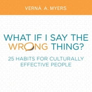 What if I Say the Wrong Thing? - 25 Habits for Culturally Effective People ebook by Verna A. Myers