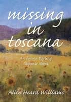 Missing in Toscana - An Emma Darling Suspense Novel ebook by Alice Heard Williams