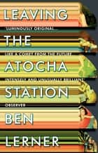 Leaving the Atocha Station ebook by Ben Lerner
