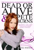 The Mad, Bad and Dangerous Guide to Dead Or Alive and Pete Burns ebook by Daniel Wheway