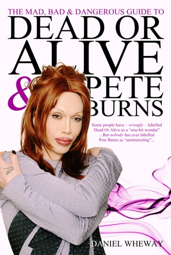 The mad bad and dangerous guide to dead or alive and pete burns the mad bad and dangerous guide to dead or alive and pete burns ebook by fandeluxe Image collections