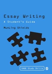 Essay Writing - A Student's Guide ebook by MunLing Shields
