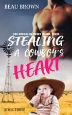Stealing A Cowboy's Heart ebook by Beau Brown