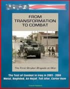 From Transformation to Combat: The First Stryker Brigade at War - The Test of Combat in Iraq in 2003 - 2004, Mosul, Baghdad, An Najaf, Tall Afar, Carter Ham ebook by Progressive Management