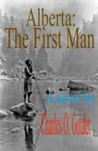 Alberta:The First Man ebook by Charles Goulet