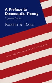 A Preface to Democratic Theory, Expanded Edition ebook by Robert A. Dahl