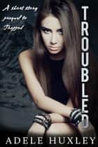 Troubled - A short story prequel ebook by Adele Huxley