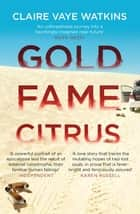 Gold Fame Citrus - A novel ebook by Claire Vaye Watkins