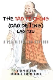 The Tao Te Ching (Dao De Jing) - A Plain English Version ebook by Gordon J. Van De Water