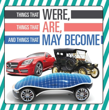 Things That Were, Things That Are, and Things That May Become - Technology Books for Kids ebook by Baby Professor