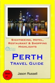 Perth, Western Australia Travel Guide - Sightseeing, Hotel, Restaurant & Shopping Highlights (Illustrated) ebook by Jason Russell