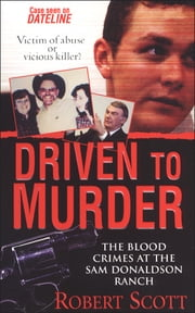 Driven to Murder - The Blood Crimes at the Sam Donaldson Ranch eBook by Robert Scott