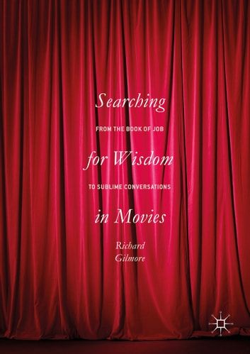 Searching for Wisdom In Movies - From the Book of Job to Sublime Conversations ebook by Richard Gilmore
