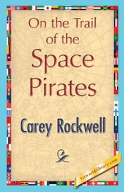 On the Trail of the Space Pirates ebook by Rockwell, Carey